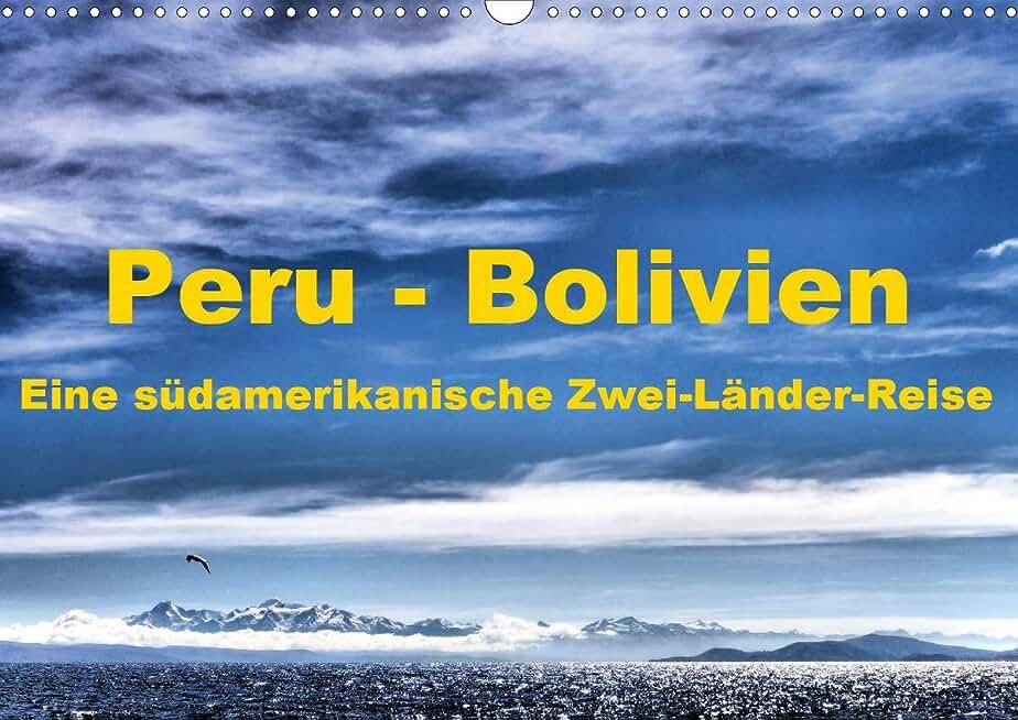 Peru - Bolivien. Eine südamerikanische Zwei-Länder-Reise (Wandkalender 2021 DIN A3 quer)