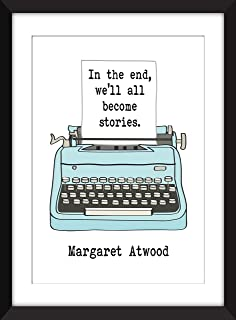 Margaret Atwood In the End, We'll All Become Stories Quote - Unframed Print/Sin Marco