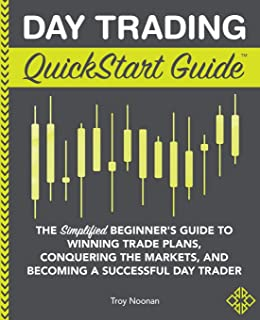 Day Trading QuickStart Guide: The Simplified Beginner`s Guide to Winning Trade Plans, Conquering the Markets, and Becoming...