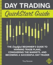 Day Trading QuickStart Guide: The Simplified Beginner's Guide to Winning Trade Plans, Conquering the Markets, and Becoming...