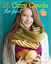 25 Cozy Cowls to Knit-Use Simple Garter Stitches, Easy Cables and Lace to Create these Warm Snuggly Winter Wardrobe Staples in Little to No Time