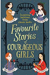 Favourite Stories of Courageous Girls: inspiring heroines from classic children's books Kindle Edition