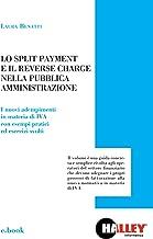 Lo split payment e il reverse charge nella Pubblica Amministrazione: I nuovi adempimenti in materia di IVA con esempi pratici ed esercizi svolti (Italian Edition)