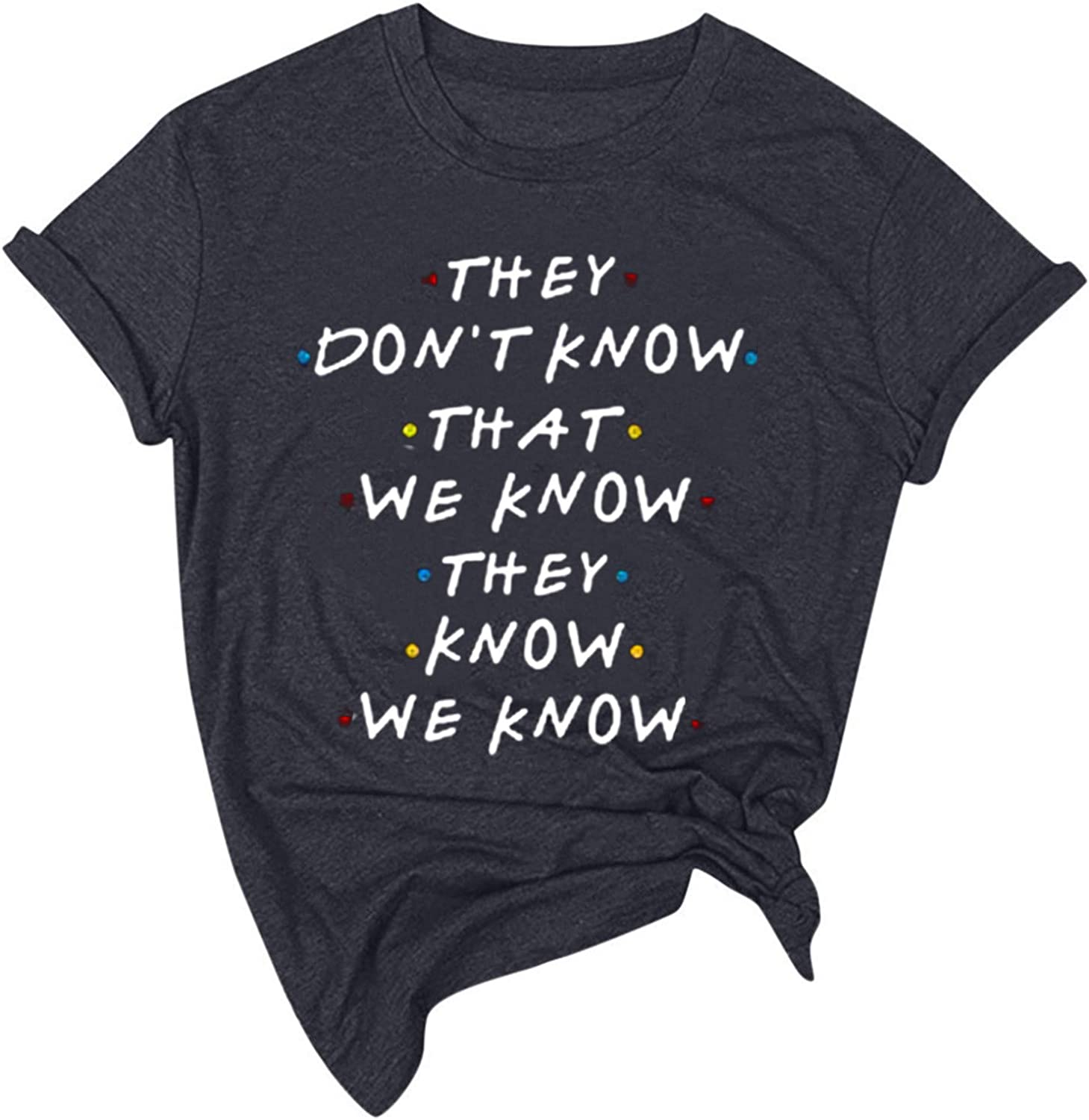 They Don't Know That We Know They Know T Shirt Women Short Sleeve Casual Letter Tops Friends Shirt Tees with Saying