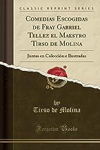 Comedias Escogidas de Fray Gabriel Tellez el Maestro Tirso de Molina: Juntas en Colección e Ilustradas (Classic Reprint)