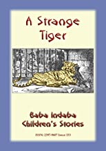A STRANGE TIGER - A true story about a tiger: Baba Indaba Children's Story - Issue 153 (Baba Indaba Children's Stories)