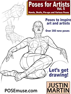 Poses for Artists Volume 5 - Hands, Skulls, Pin-ups & Various Poses: An essential reference for figure drawing and the human form. (Inspiring Art and Artists)