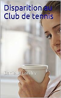 Disparition au Club de tennis: Danielle Landry (French Edition)