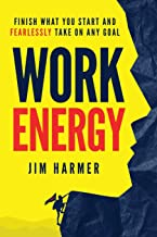 Work Energy: Finish Everything You Start and Fearlessly Take On Any Goal