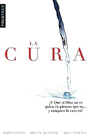 La Cura: ¿y Qué Tal Si Dios No Es Quien Tú Piensas Que Es… Y Tampoco Lo Eres Tú? (Spanish Edition)