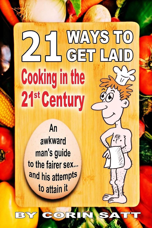 まばたき垂直流21 Ways to Get Laid: Cooking in the 21st Century (Cooking for beginners) (English Edition)