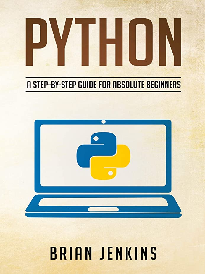 召喚するオーバーランパーフェルビッドPython: Python programming.A Step-by-Step Guide For Absolute Beginners (English Edition)