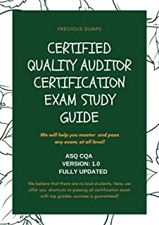Certified Quality Auditor Certification Exam Study Guide: ASQ CQA Version: 1.0 FULLY UPDATED