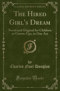 The Hired Girl's Dream: Novel and Original for Children or Grown-Ups, in One Act (Classic Reprint)