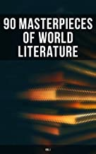 90 Masterpieces of World Literature (Vol.I): Novels, Poetry, Plays, Short Stories, Essays, Psychology & Philosophy