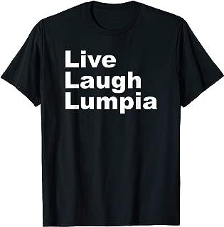 I Love Lumpia T-Shirt - Live Laugh Lumpia Funny Filipino Tee