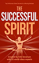 The Successful Spirit: Top Performers Share Secrets to a Winning Mindset (Successful Mind, Body & Spirit)