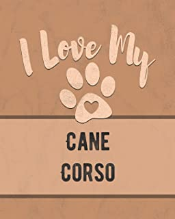 I Love My Cane Corso: Keep Track of Your Dog's Life, Vet, Health, Medical, Vaccinations and More for the Pet You Love