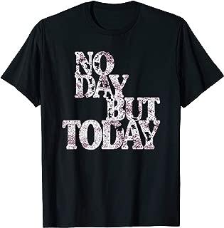 No Day But Today - Inspirational Theatre Shirt Men & Women
