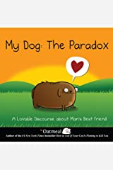 My Dog: The Paradox: A Lovable Discourse about Man's Best Friend (The Oatmeal) ハードカバー