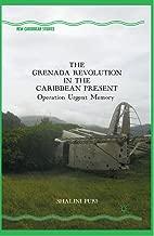 The Grenada Revolution in the Caribbean Present: Operation Urgent Memory (New Caribbean Studies)