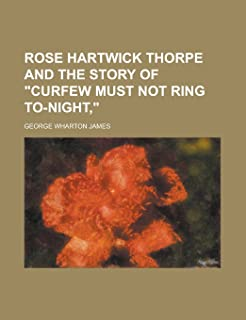 Rose Hartwick Thorpe and the Story of Curfew Must Not Ring To-Night,