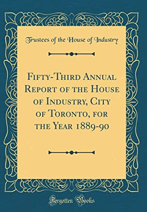 Fifty-Third Annual Report of the House of Industry, City of Toronto, for the Year 1889-90 (Classic Reprint)