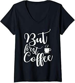 Womens Funny saying gift for coffee lover But first coffee V-Neck T-Shirt