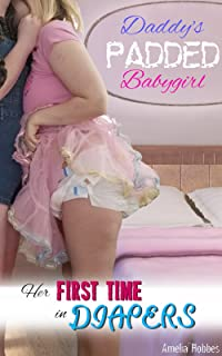 Daddy's Padded Babygirl - Her First Time in Diapers: Gentle loving DDLG ABDL first time short story. (Daddy's Padded Babygirl Book 1)