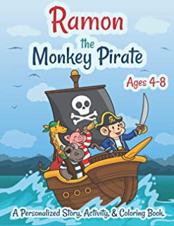 Ramon The Monkey Pirate Ages 4-8 A Personalized Story Activity and Coloring Book: A Fun Kid Workbook Game For Learning, Co...