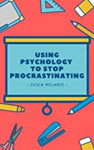 Using Psychology To Stop Procrastinating: A psychological examination of procrastination and ways it can be resolved. (English Edition)