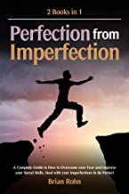 Perfection from Imperfection: A Complete Guide to How to Overcome your Fear and Improve your Social Skills, Deal with your...