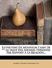 Entretiens de Monsieur l'Abbé de *** Au Sujet Des Affaires Présentes Par Rapport À La Religion...