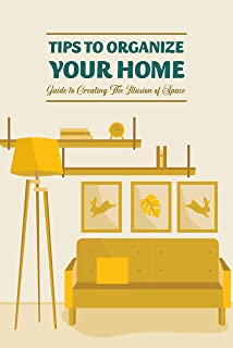 Tips to Organize Your Home: Guide to Creating The Illusion of Space: Father's Day Gift (English Edition)