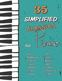 35 Simplified Classics for Piano: Chopin, Bach, Beethoven, Tchaïkovski, Mozart, Liszt, Debussy, Grieg, Satie, Joplin, Händ...
