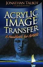 Acrylic Image Transfer - A Handbook for Artists