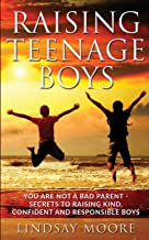 Raising Teenage Boys: You Are Not A Bad Parent - Secrets To Raising Kind, Confident and Responsible Boys