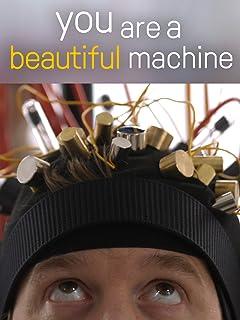 You Are A Beautiful Machine