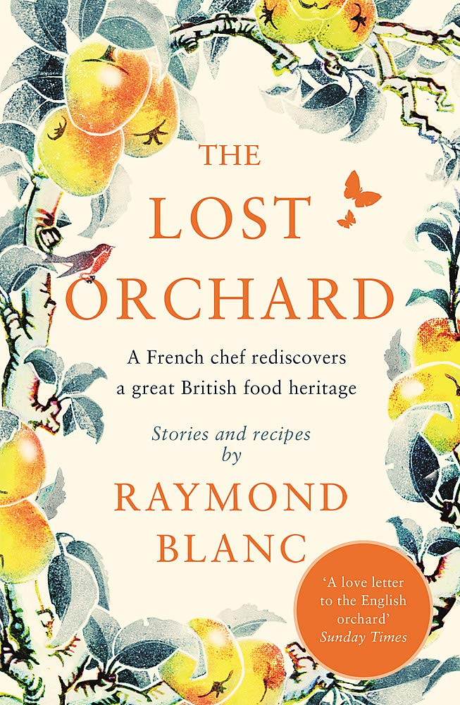Download The Lost Orchard: A French Chef Rediscovers A Great British Food Heritage: A French Chef Rediscovers A Great British Food ... 