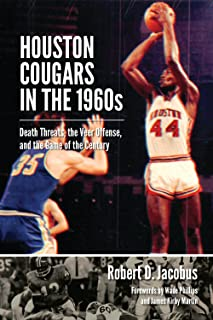Houston Cougars in the 1960s: Death Threats, the Veer Offense, and the Game of the Century (Swaim-Paup-Foran Spirit of Sport Series, sponsored by ... Edgar Paup '74, & Joseph Wm. & Nancy Foran)