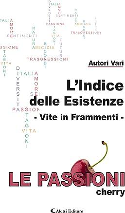 L'Indice delle Esistenze - Vite in Frammenti - Le Passioni - cherry