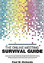 The Online Meeting Survival Guide: Learn Google Meet, Facebook Rooms, Microsoft Teams, Skype and Zoom