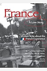 France, A Love Story: Women Write About the French Experience Paperback