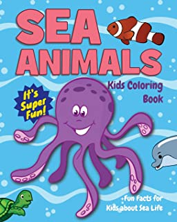 Sea Animals Kids Coloring Book +Fun Facts for Kids about Sea Life: Children Activity Book for Boys & Girls Age 4-8, with 30 Super Fun Coloring Pages ... (Gifted Kids Coloring Animals) (Volume 22)
