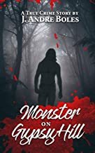 Monster on Gypsy Hill: The True Crime Story of an Innocent Woman Who Spent 35 Years in Prison for Someone Else's Crime, a Serial Killer Who Nearly Got ... Legal System that Allowed It All to Happen