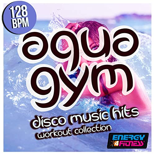 Aqua Gym 128 BPM Disco Music Hits Workout Collection by