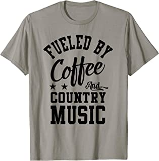 Funny coffee lover Fueled by Coffee and Country Music Gift T-Shirt
