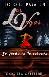 Lo que pasa en Las Vegas, se queda en tu corazón. (Spanish Edition)