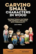 Carving Small Characters in Wood: Instructions & Patterns for Compact Projects with Personality (Fox Chapel Publishing) Simple, Beginner-Friendly Techniques for Creating Tiny 2-Inch to 3-Inch Figures