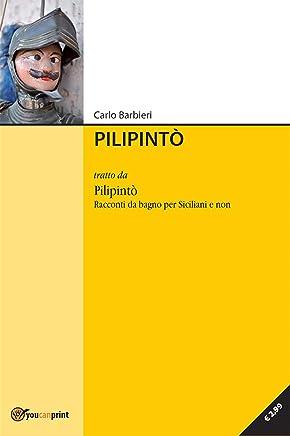 Pilipintò: tratto da Pilipintò. Racconti Siciliani da Bagno per Siciliani e non